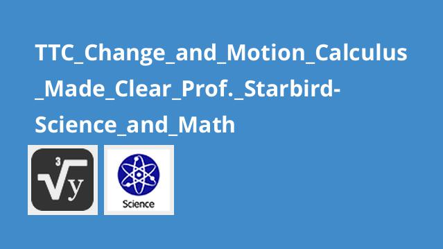TTC_Change_and_Motion_Calculus_Made_Clear_Prof._Starbird-Science_and_Math