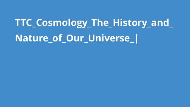 آموزش کیهان شناسی: تاریخ ماهیت جهان ما