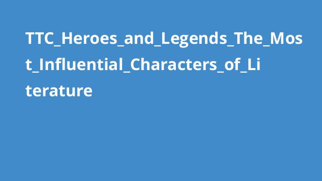 TTC_Heroes_and_Legends_The_Most_Influential_Characters_of_Literature