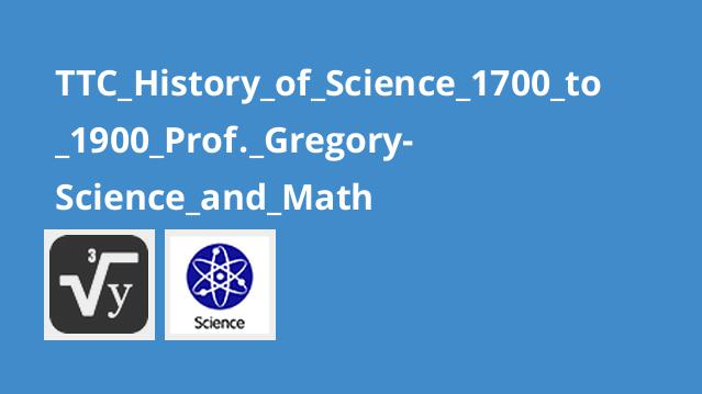 TTC_History_of_Science_1700_to_1900_Prof._Gregory-Science_and_Math
