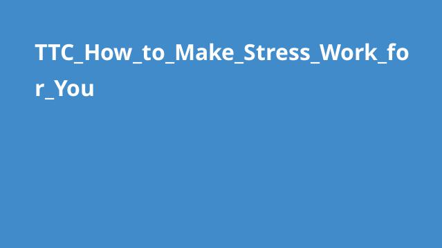 TTC_How_to_Make_Stress_Work_for_You