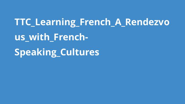 TTC_Learning_French_A_Rendezvous_with_French-Speaking_Cultures