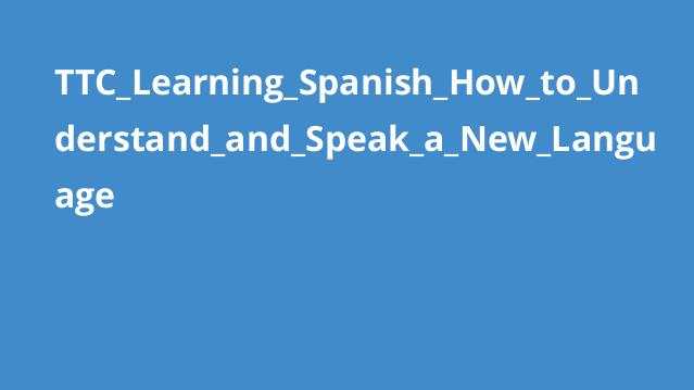 TTC_Learning_Spanish_How_to_Understand_and_Speak_a_New_Language