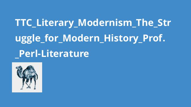 TTC_Literary_Modernism_The_Struggle_for_Modern_History_Prof._Perl-Literature