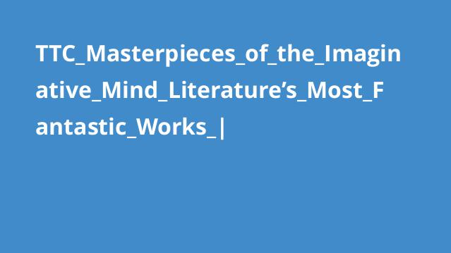 TTC_Masterpieces_of_the_Imaginative_Mind_Literature's_Most_Fantastic_Works_|