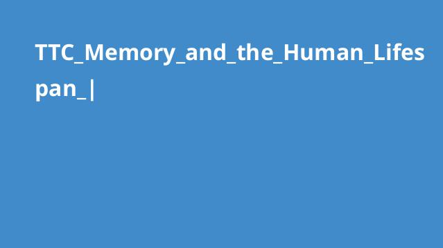 TTC_Memory_and_the_Human_Lifespan_|