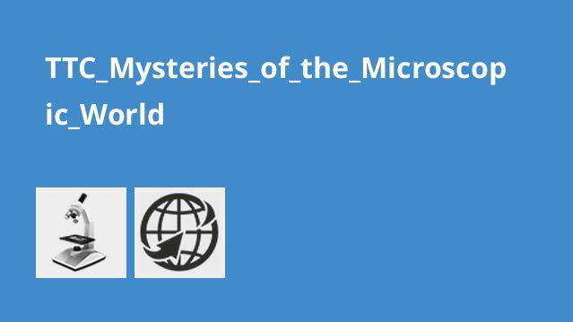 TTC_Mysteries_of_the_Microscopic_World