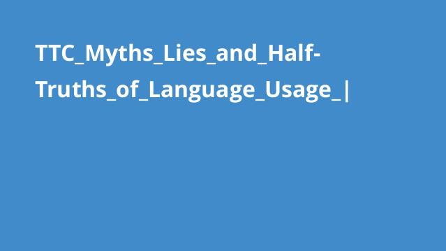 TTC_Myths_Lies_and_Half-Truths_of_Language_Usage_|