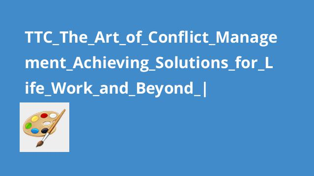 TTC_The_Art_of_Conflict_Management_Achieving_Solutions_for_Life_Work_and_Beyond_|