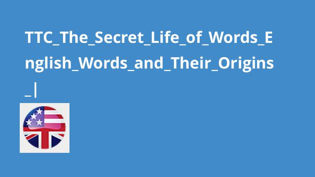 TTC_The_Secret_Life_of_Words_English_Words_and_Their_Origins_|