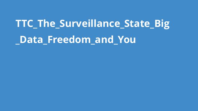 TTC_The_Surveillance_State_Big_Data_Freedom_and_You