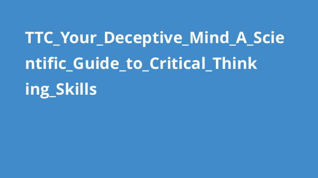 TTC_Your_Deceptive_Mind_A_Scientific_Guide_to_Critical_Thinking_Skills