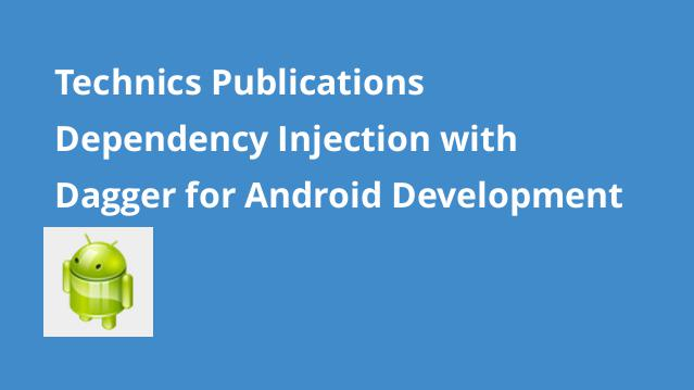 technics-publications-dependency-injection-with-dagger-for-android-development