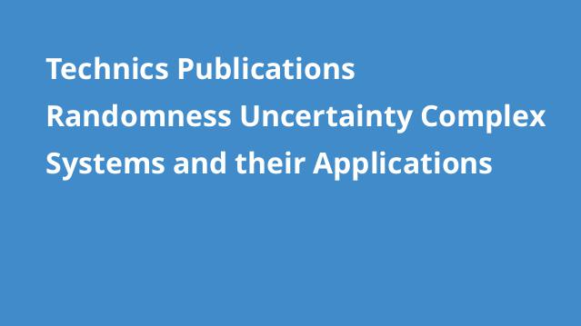 technics-publications-randomness-uncertainty-complex-systems-and-their-applications