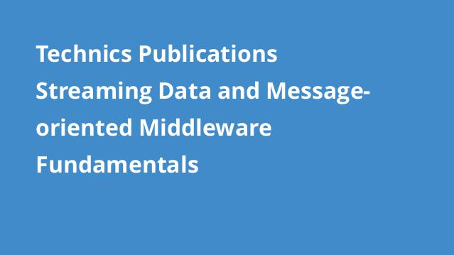 technics-publications-streaming-data-and-message-oriented-middleware-fundamentals