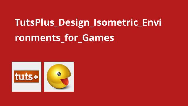 طراحی محیط های ایزومتریک برای بازی ها
