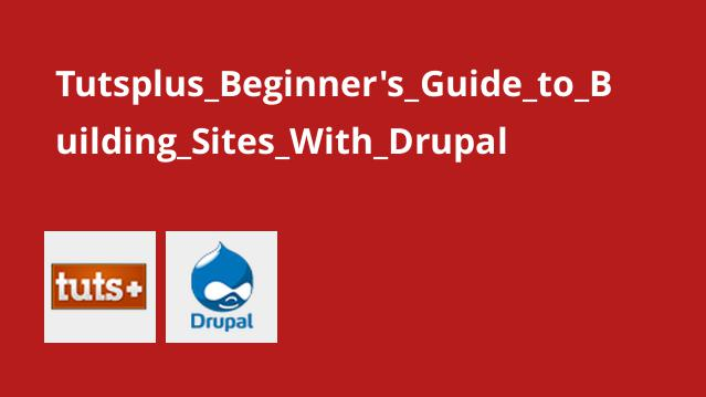 Tutsplus Beginners Guide to Building Sites With Drupal