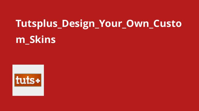 Tutsplus Design Your Own Custom Skins