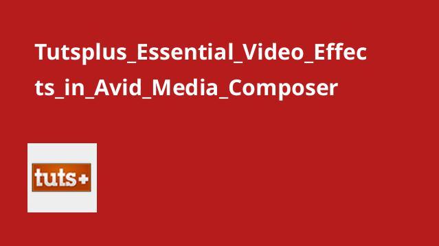 Tutsplus Essential Video Effects in Avid Media Composer