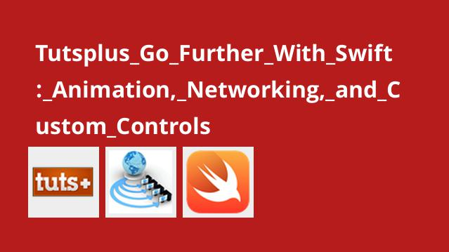 Tutsplus Go Further With Swift: Animation, Networking, and Custom Controls