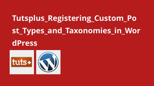 Tutsplus Registering Custom Post Types and Taxonomies in WordPress