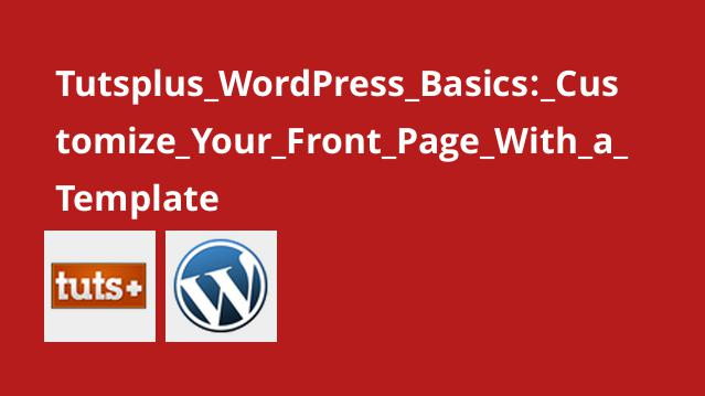 Tutsplus WordPress Basics: Customize Your Front Page With a Template