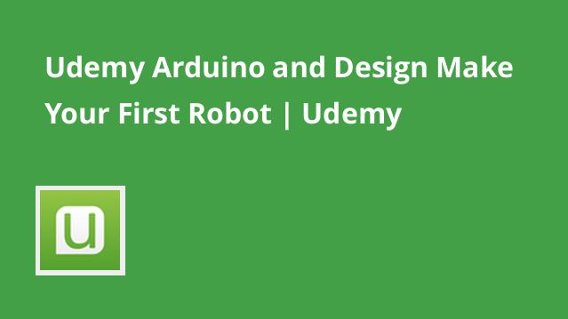 udemy-arduino-and-design-make-your-first-robot-udemy