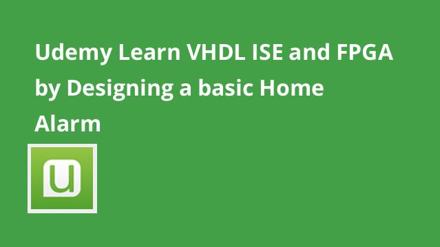 udemy-learn-vhdl-ise-and-fpga-by-designing-a-basic-home-alarm