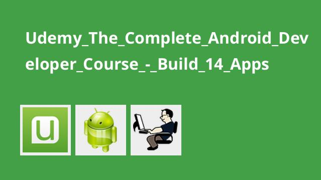 The complete android developer course build 14 apps