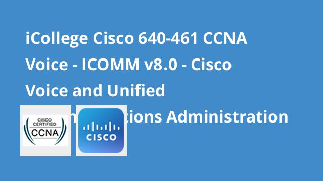 icollege-cisco-640-461-ccna-voice-icomm-v8-0-cisco-voice-and-unified-communications-administration